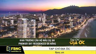 Khai trương căn hộ mẫu dự án Premier Sky Residences Đà Nẵng   FBNC TV