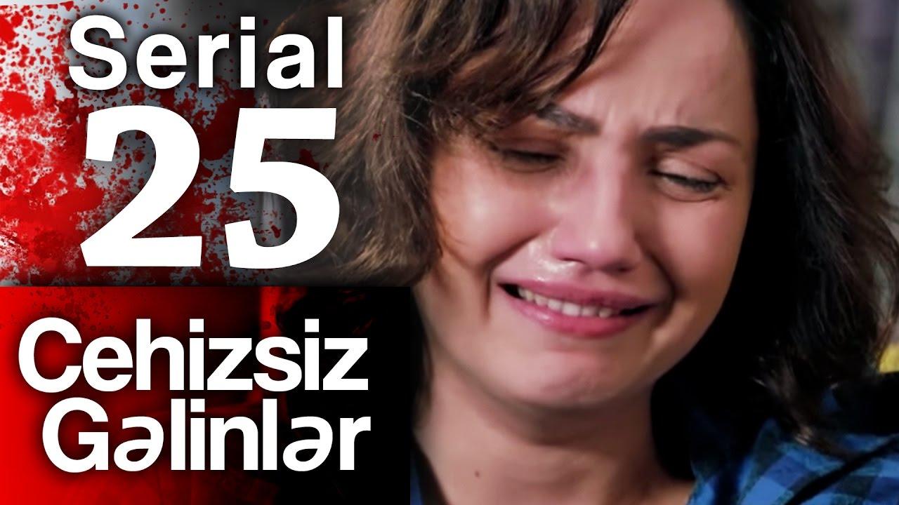 """""""Cehizsiz Gəlinlər"""" serialı - 25 ci seriya"""