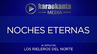 Karaokanta - Los Rieleros del Norte - Noches eternas