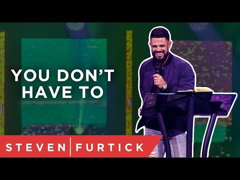 You dont HAVE to do it  Pastor Steven Furtick