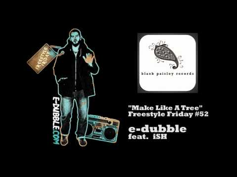 e-dubble feat. iSH - Make Like A Tree (Freestyle Friday #52)