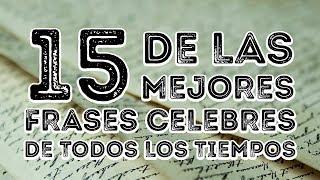 15 DE LAS MEJORES FRASES CELEBRES DE TODOS LOS TIEMPOS