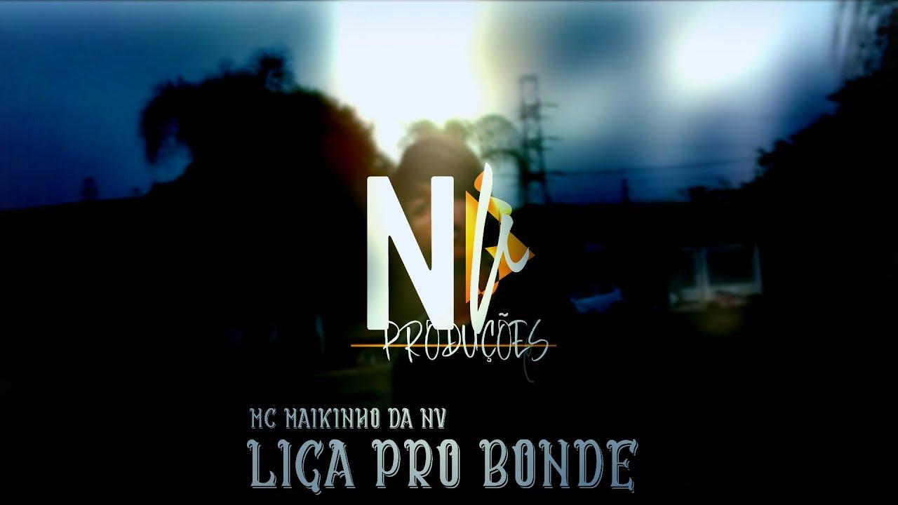 Mc Maikinho Da Nv - ( Liga Pro Bonde ) - Offícial Áudio/Vídeo Clipe - NV Produções Oficial - 2019