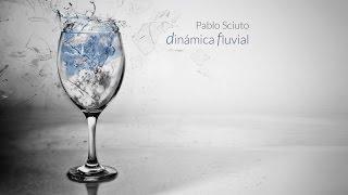 Pablo Sciuto - Dinámica Fluvial (Dedicada a Gustavo Cerati)