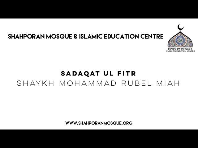 Sadaqat Ul Fitr - Shaykh Mohammad Rubel Miah