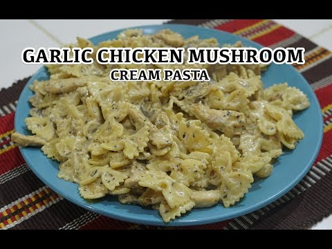 Garlic Chicken Mushroom Cream Pasta
