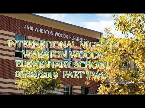 WHEATON WOODS ELEMENTARY SCHOOL INTERNATONAL NIGHT 03/28/2019 PART TWO.