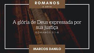 A glória de Deus expressada por sua justiça (Rm 3.1-8) | Marcos Danilo de Almeida | 08/ago/2021