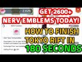 Get 2600+ NERV EMBLEM TODAY! + HOW TO FINISH TOKYO RIFT IN LESS 180 SECONDS