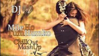 Mile Ho Tum Humko ( Chillstep Mashup) - updated 2017