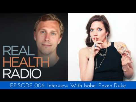 Real Health Radio 006: Interview with Isabel Foxen Duke