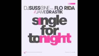 Download DJ Suss-One ft. Flo Rida + Jamie Drastik - Single For Tonight MP3 song and Music Video