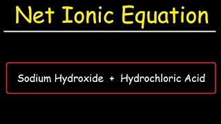 NaOH + HCl - Sodium Hydroxide & Hydrochloric Acid - Net Ionic Equation