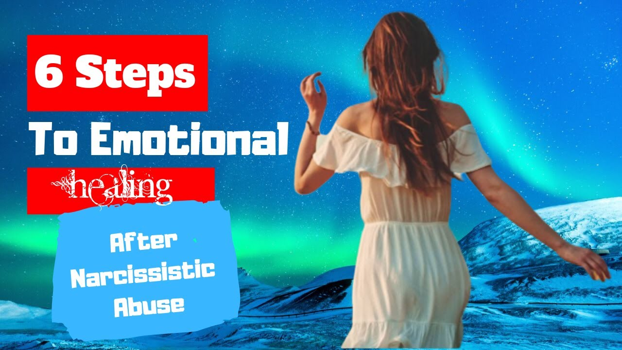 6 Steps to Emotional Healing after Narcissistic Abuse (#1 is