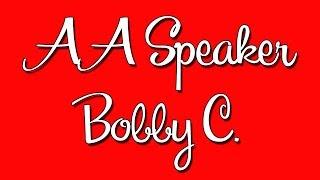 AA Speaker Bobby C.