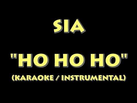 SIA - HO HO HO (KARAOKE / INSTRUMENTAL VERSION)
