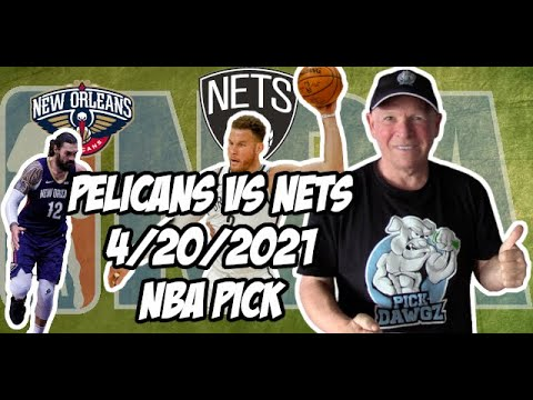 New Orleans Pelicans vs Brooklyn Nets 4/20/21 Free NBA Pick and Prediction NBA Betting Tips