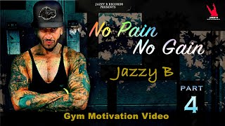 No Pain No Gain | Jazzy B | Gym Motivational Video | Part 4 | Jazzy B Records 2019
