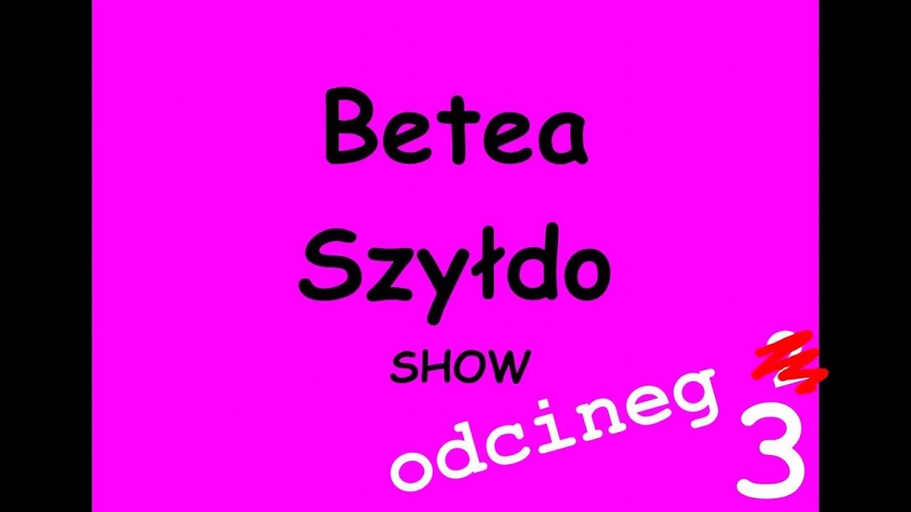 Ach ta Beata – Betea Szyłdo Show – odcineg 3