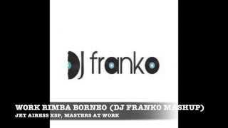 JET AIRESS XSP, MASTERS AT WORK - WORK RIMBA BORNEO (DJ FRANKO MASHUP)