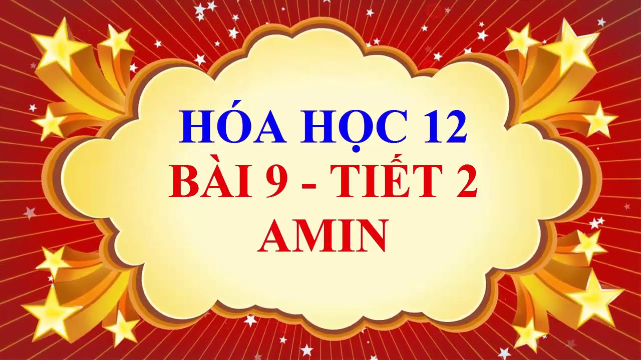 Hóa học lớp 12 – Bài 9 – AMIN – Tiết 2