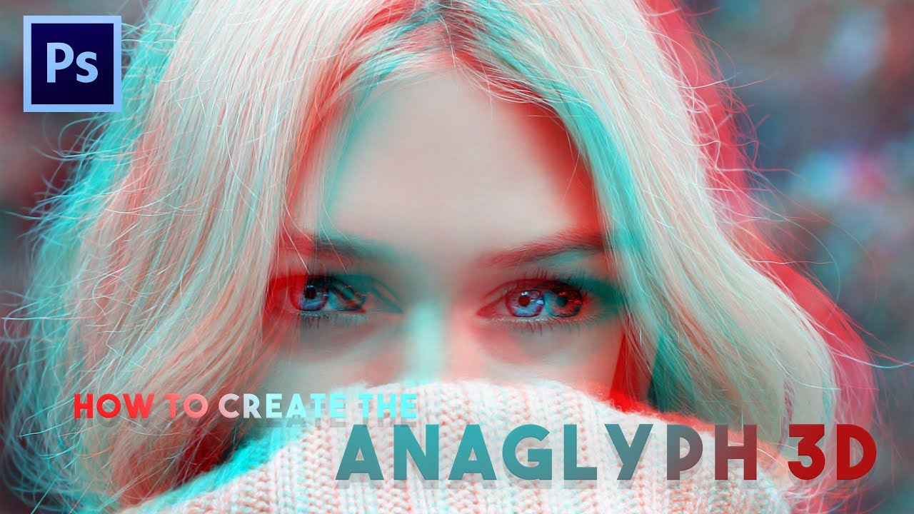 How to Create the Anaglyph 3D Effect in Adobe Photoshop