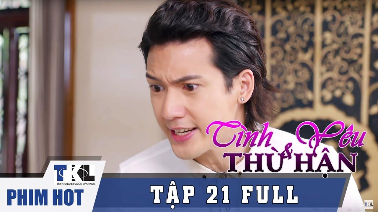 image TÌNH YÊU VÀ THÙ HẬN - Tập 21 | Phim Trung Quốc Thái Lan Lồng Tiếng