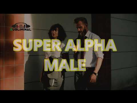 BECOME SUPER ALPHA MALE MOST POWERFUL SUBLIMINAL