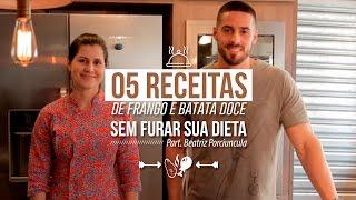 5 RECEITAS DE FRANGO E BATATA DOCE SEM FURAR SUA DIETA ! Part.Beatriz Porciuncula | Team Lê Teixeira