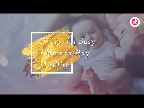 13 Tips for Busy moms to Stay Healthy