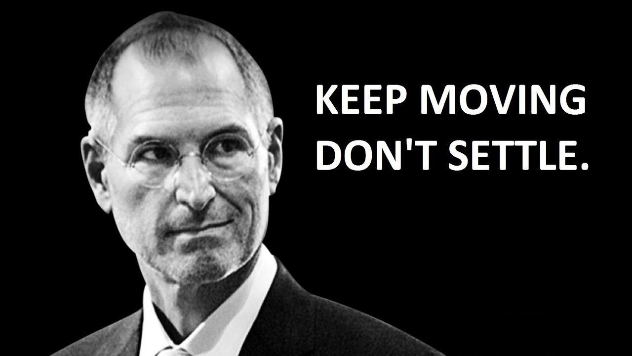 Famous Quotes By Authors About Life Steve Jobs  Keep Moving Don't Settle  Youtube
