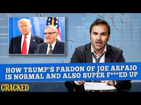 How Trump's Pardon Of Joe Arpaio Is Normal And Also Super F***ed Up