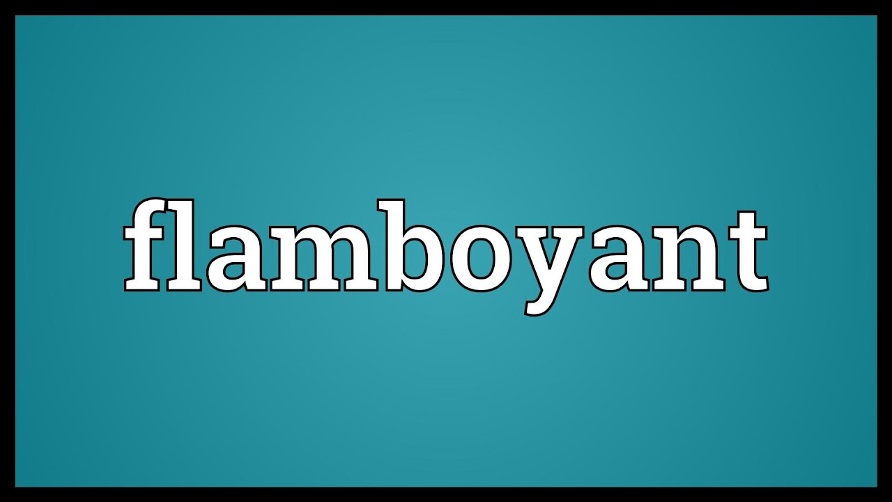 Perfect Flamboyant Meaning