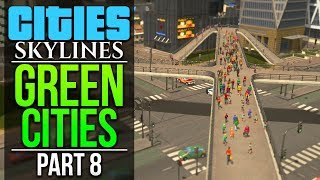 Cities Skylines Green Cities  PART 8  MASSIVE METRO