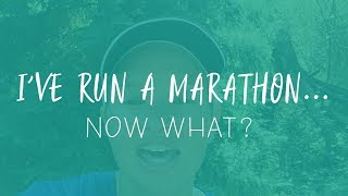 I've Run A Marathon... Now What?