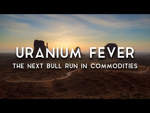 Uranium Fever | The Next Bull Run In Commodities