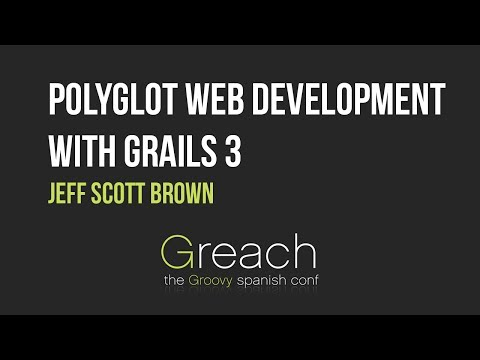 Polyglot Web Development With Grails 3 - Jeff Brown @Greach2017