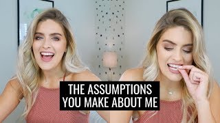 ANSWERING YOUR ASSUMPTIONS ABOUT ME!