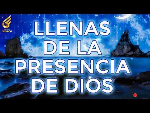 MÚSICA CRISTIANA LLENAS DE LA PRESENCIA DE DIOS - ALABANZAS PARA ALIMENTAR EL ALMA -ADORACIÓN A DIOS