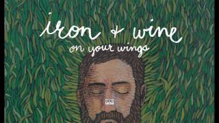 Iron & Wine - On Your Wings