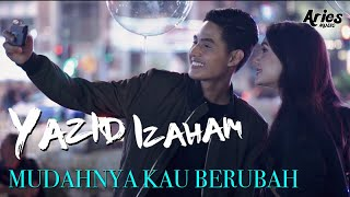 Yazid Izaham - Mudahnya Kau Berubah (Official Music Video with Lyric)