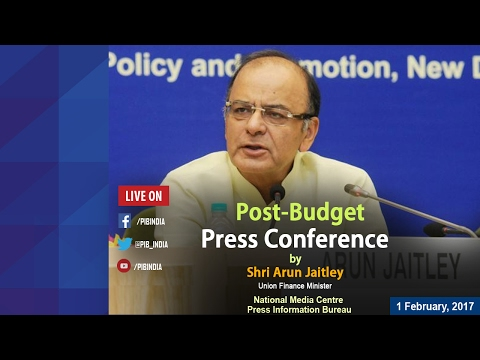 Union Budget 2017-18: Post-Budget Press Conference by Finance Minister Shri Arun Jaitley