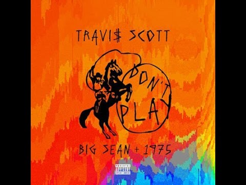 Dont Play [Clean] - Travis Scott ft. The 1975 & Big Sean