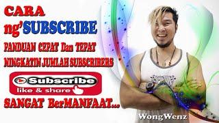 PANDUAN ng'SUBSCRIBE ~ CARA AGAR VIDEO YOUTUBE BANYAK SUBSCRIBE ~ WongWenz