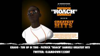 "Khago - Tun Up Di Ting  | Patrick ""Roach"" Samuels Greatest Hits 