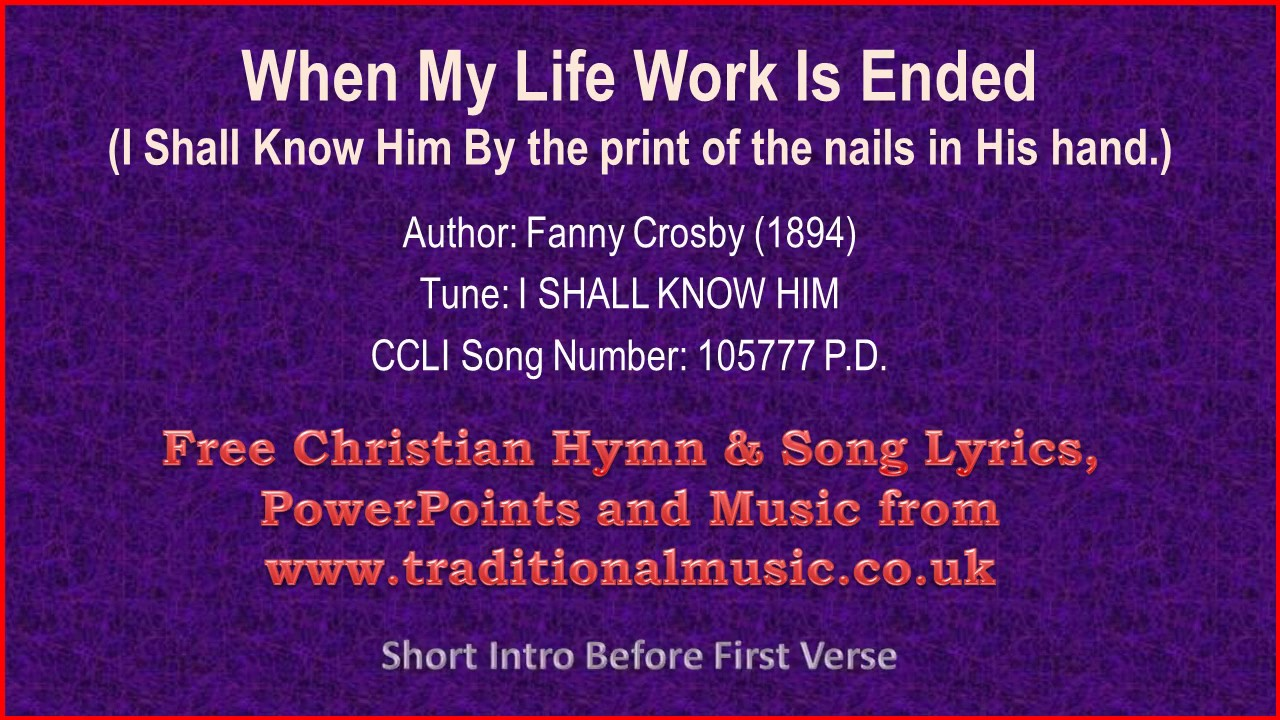 When My Life Work Is Ended(I Shall Know Him By the print of the ...