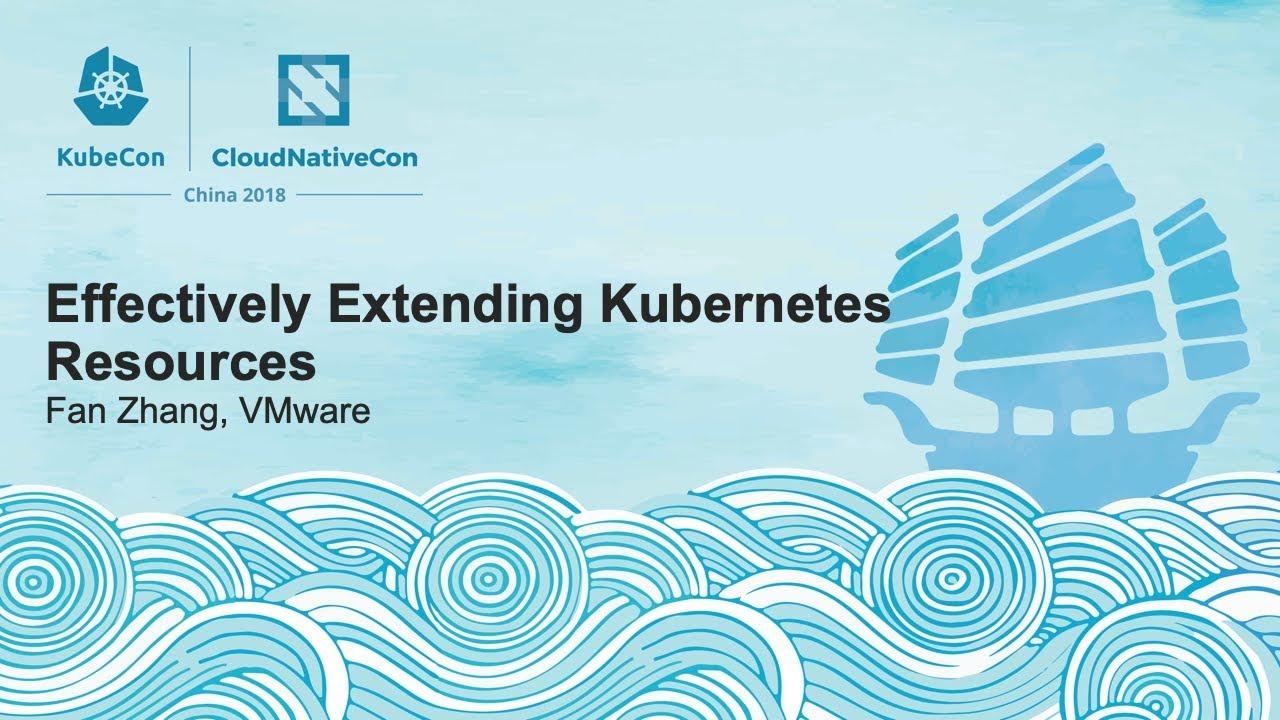 Effectively Extending Kubernetes Resources - Fan Zhang, VMware
