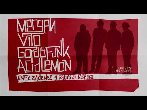 09. MORGAN, VITO, GORDO DEL FUNK & ACID LEMON - LLUEVES con SHARIF