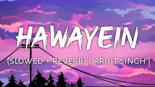 Hawayein (slowed + reverb)   arijit singh   Textaudio