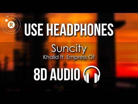 Khalid ft. Empress Of - Suncity (8D AUDIO)